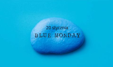 Nie daj się Blue Monday!