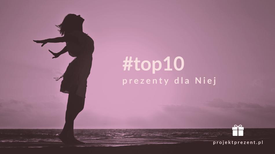 Top 10 prezentów dla NIEJ